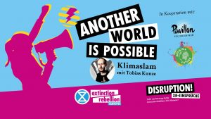 Another World is possible - Klimaslam mit Tobias Kunze @ Kulturzentrum Pavillon