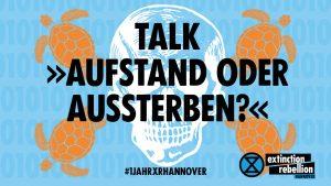 Talk »Aufstand oder Aussterben?« #1JahrXRHannover @ Online